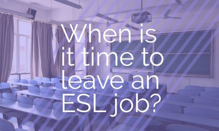Knowing When to Leave your ESL Job