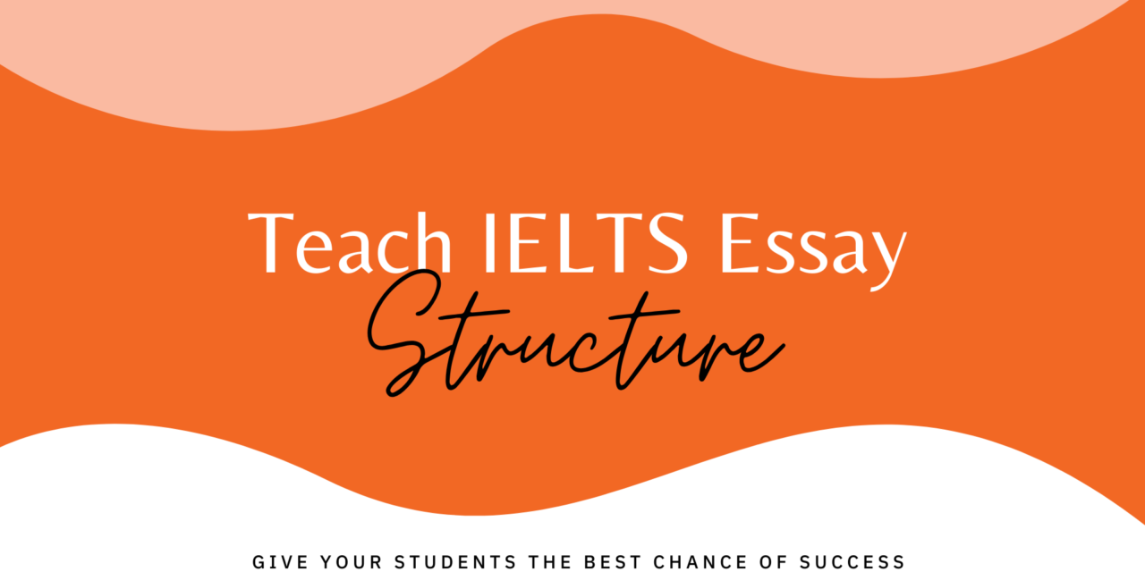 How to Teach IELTS Essay Structure